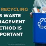 Why Recycling As A Waste Management Method Is Important